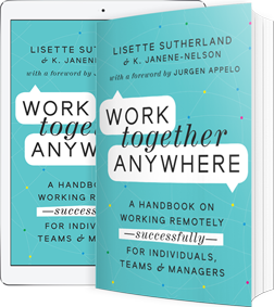 Work Together Anywhere: A Handbook on Working Remotely—Successfully—for Individuals, Teams & Managers
